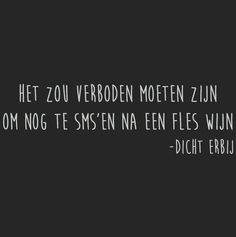 Fles wijn Funny Qoutes, Sarcastic Quotes, Note To Self, Cool Words, Love Quotes, Wisdom, Lol, Letters, Humor
