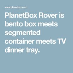PlanetBox Rover is bento box meets segmented container meets TV dinner tray.