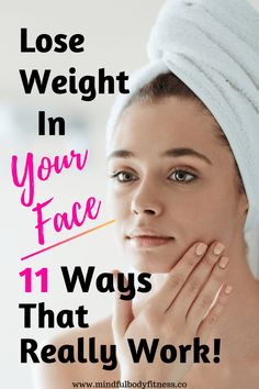 How To Lose Weight In Your Face - 11 Ways That Really Work - Mindful Body Fitness Lose Weight Quick, Diet Food To Lose Weight, Lose Weight In Your Face, Quick Weight Loss Tips, Lose Weight In A Week, Losing Weight Tips, Weight Loss For Women, Fast Weight Loss, Healthy Weight Loss