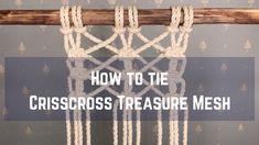 Macrame tutorial: How to Tie Crisscross Treasure Mesh Beth Taylor Macrame Plant Hanger Patterns, Free Macrame Patterns, Macrame Plant Hangers, Macrame Curtain, Macrame Owl, Micro Macrame, Macrame Bracelet Tutorial, Macrame Design, Macrame Projects