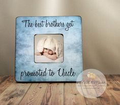 The Best Brothers Get Promoted to Uncle Personalized Picture Frame, Uncle Picture Frame, Uncle Gift by 2ChicksAndABasket on Etsy https://www.etsy.com/listing/194489118/the-best-brothers-get-promoted-to-uncle