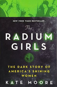"""A New York Times, USA Today, and Wall Street Journal Bestseller!""""the glowing ghosts of the radium girls haunt us still.""""—NPR Books The incredible true story of the women who fought America's Undark dangerThe Curies' newly discovered element of rad. Book Club Books, Book Lists, New Books, Good Books, Books To Read, Book Clubs, Reading Lists, Amazing Books, Children's Books"""