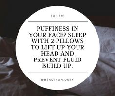 Puffiness in your face? Slep with 2 pillows to lift up your head and prevent fluid build up.