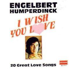 Engelbert Humperdinck - I wish you love.. http://www.youtube.com/watch?v=wQ0tiD1JRnc