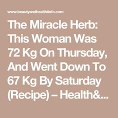 The Miracle Herb: This Woman Was 72 Kg On Thursday, And Went Down To 67 Kg By Saturday (Recipe) – Health&Beauty
