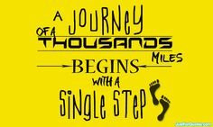 A journey of thousand miles begins with a single step...