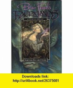 Something Rich and Strange (Brian Frouds Faerielands Series) (9780553096743) Patricia A. Mckillip, Brian Froud , ISBN-10: 0553096745  , ISBN-13: 978-0553096743 ,  , tutorials , pdf , ebook , torrent , downloads , rapidshare , filesonic , hotfile , megaupload , fileserve