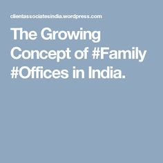 The Growing Concept of #Family #Offices in India.