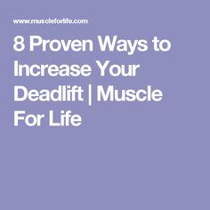 8 Proven Ways to Increase Your Deadlift | Muscle For Life