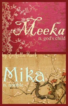 Baby Girl Name(s): Meeka and Mika. Meaning: God's Child; Strong (Meeka) Nimble; Who is Like God? (Mika). Origin: African (Meeka) Japanese; Slovenian; Russian; Dutch (Mika). https://www.pinterest.com/vintagedaydream/baby-names/