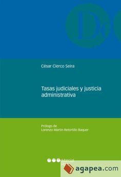 Tasas judiciales y justicia administrativa / César Cierco Seira.   Marcial Pons, 2014.