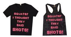 SQUATS? I THOUGHT THEY SAID SHOTS! Super soft, performance blend ladies' t-shirt or burnout tank. It will be your favorite shirt in the closet! Sizes S-XL. $18.95