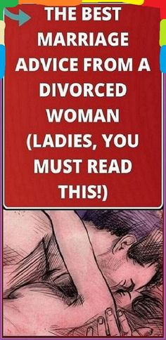 THE BEST MARRIAGE ADVICE FROM A DIVORCED WOMAN (LADIES, YOU MUST READ THIS!)