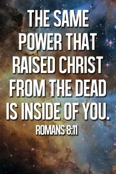The Spirit of God, who raised Jesus from the dead, lives in you. And just as God raised Christ Jesus from the dead, he will give life to your mortal bodies by this same Spirit living within you. - Romans 8:11 (NLT Bible)