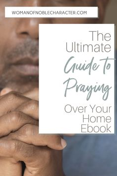 Complete guide to praying over your home: suggested prayer, scripture, how to anoint your home with oil & downloadable PDF of home blessing scriptures and videos. #prayingoveryourhome #homeblessing #anointinghomewithoil #prayerforhome #prayersforhouse #newhouseblessing #prayerblessingsoveryourhome #prayerforhomeandwholivesthere #ebook #womanofnoblecharacter