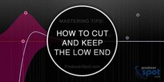 Best Mastering Tips on How to cut and keep the low end If you've ever tried your hand at mixing then you probably already know that the low frequencies are a nightmare!