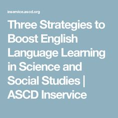 Three Strategies to Boost English Language Learning in Science and Social Studies | ASCD Inservice