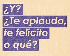 ¿Te compro un pollo? Sarcastic Quotes, Me Quotes, Funny Quotes, Funny Memes, Mexican Quotes, Mexican Humor, Spanish Humor, Spanish Quotes, Quotes En Espanol