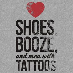 I Love Shoes, Booze, and Men with Tattoos