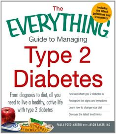 The Everything Guide to Managing Type 2 Diabetes: From Diagnosis to Diet, All You Need to Live a Healthy, Active Life with Type 2 Diabetes - Find Out ... Your Diet and Discover the Latest Treatments by Paula Ford-Martin http://www.amazon.com/dp/1440551960/ref=cm_sw_r_pi_dp_QMZkub0KD4HRE