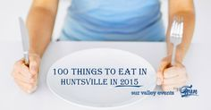 "We've collected the definitive list of ""what to eat"" with 100 Things to Eat in Huntsville in 2015. Can you do it? You've got 365 days to try!"