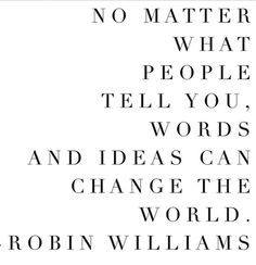 No matter what - Robin Williams.