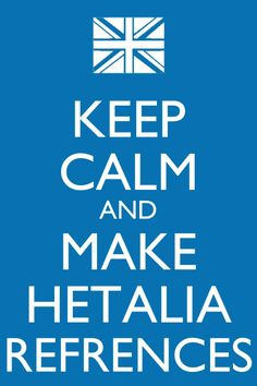 Keep Calm and make Hetalia references by Xendrak18.deviantart.com on @deviantART