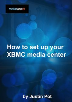cover How To Set Up Your XBMC Media Center By Justin Pot @ MakeUseOf @ http://justinpot.com/ @ http://www.makeuseof.com/pages/xbmc-full-html