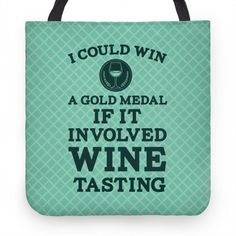 I Could Win A Gold Medal If It Involved Wine Tasting #wine #goldmedal #winetasting #alcohol #drinking Cute Tote Bags, Wine Tasting, Hand Sewing, Totes, Drinking, Alcohol, Purses, Gold, Rubbing Alcohol