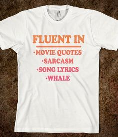 Fluent In (Shirt). Maybe everything except the whale....