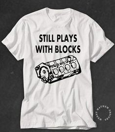ea8b8a3f2a77a Funny Mens Tshirt ~STILL PLAYS with BLOCKS ~ Gifts for Men ~ Present for  Dad ~ Mechanic Tshirt ~ Car Lover Tshirt ~ T-shirt ~ T shirt ~ Plus  ideas mothers ...