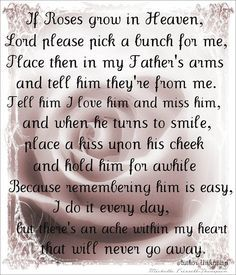 Missing Dad In Heaven Quotes If roses grow in heaven-father Missing Dad In Heaven, Dad In Heaven Quotes, Daddy In Heaven, Father In Heaven, Rip Dad Quotes, Heaven Poems, Missing Father, Father Quotes, Daughter Quotes