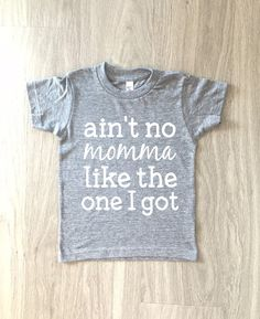 Hey, I found this really awesome Etsy listing at https://www.etsy.com/listing/290056029/aint-no-momma-like-the-one-i-got-tshirt