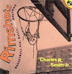 Grades 3-7 / Rimshots: Basketball Pix, Rolls, and Rhythms by Charles R. Smith