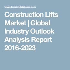 Construction Lifts Market | Global Industry Outlook Analysis Report 2016-2023