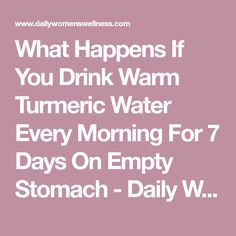 What Happens If You Drink Warm Turmeric Water Every Morning For 7 Days On Empty Stomach - Daily Women Wellness