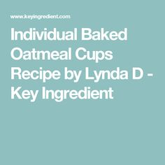 Individual Baked Oatmeal Cups Recipe by Lynda D - Key Ingredient