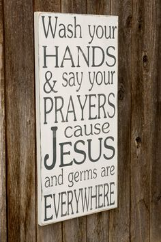 Wash Your Hands and Say Your Prayers Cause Jesus and Germs are Everywhere - Typography Art Sign - Distressed. $60.00, via Etsy.