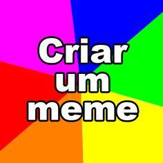 Crie um meme! http://www.tirinha.com.br/gerador-de-memes