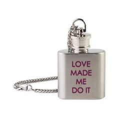 LOVE MADE ME Flask Necklace on CafePress.com  - cool drinking accessories, great gift