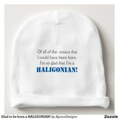 Baby Hat: Glad to be born a HALIGONIAN!