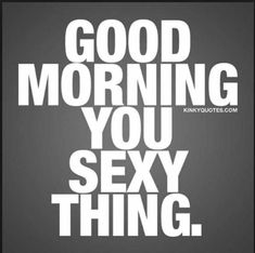 good morning quotes for him ~ good morning ; good morning quotes for him ; good morning wishes ; Flirty Good Morning Quotes, Good Morning Sexy, Good Morning Inspirational Quotes, Morning Sayings, Funny Morning Quotes, Good Morning Handsome Quotes, Good Morning Husband Quotes, Funny Good Night Quotes, Morning Message For Him