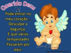 Querido Deus... Querido Deus Pode entrar no meu coração... Desculpe a bagunça,…