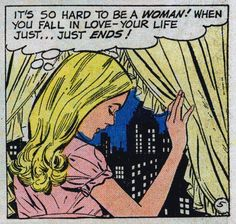 "Comic Girls Say.. ""It's so hard to be a woman ! When you fall in love--you're life just...just ends ! "" #comic #vintage"