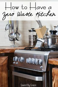How to Have a Zero Waste Kitchen including tips for cutting down on waste in your kitchen as well as ways to reuse items you throw away.