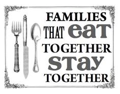 Families that eat together, stay together!