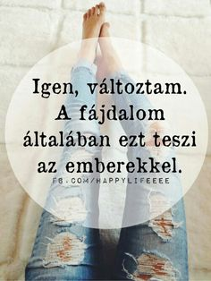 De nem mindegy, hogy milyen irányba változik az ember....... Sad Life, Crazy Life, Sad Quotes, Life Quotes, Inspirational Quotes, Dont Break My Heart, Depression Quotes, My Heart Is Breaking, Picture Quotes