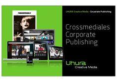 """Crossmediales #Corporate #Publishing der Agentur Uhura Creative Media. """"Das Magazin der Zukunft ist eine ideale Ergänzung zum Web und MobileWeb."""""""