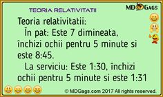 Teoria relativitatii:  În pat: Este 7 dimineata, închizi ochii pentru 5 minute si este 8:45.  La serviciu: Este 1:30, închizi ochii pentru 5 minute si este 1:31  ..       #Bancuri diverse