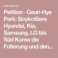 Petition · Geun-Hye Park: Boykottiere Hyundai, Kia, Samsung, LG bis Süd Korea die Folterung und den Verzehr von Hund · Change.org
